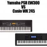 Yamaha PSR EW300 vs Casio WK 245